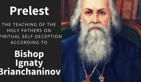 Spiritual Self-Deception - Prelest Explained by St. Ignatius Brianchaninov